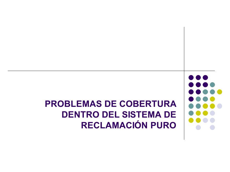 PROBLEMAS DE COBERTURA DENTRO DEL SISTEMA DE RECLAMACIÓN PURO
