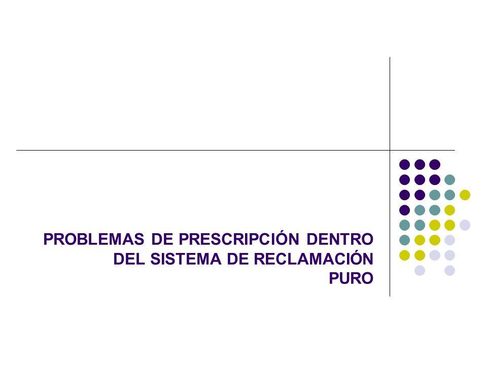 PROBLEMAS DE PRESCRIPCIÓN DENTRO DEL SISTEMA DE RECLAMACIÓN PURO