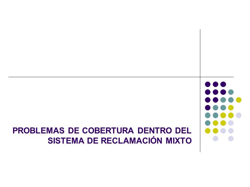 PROBLEMAS DE COBERTURA DENTRO DEL SISTEMA DE RECLAMACIÓN MIXTO
