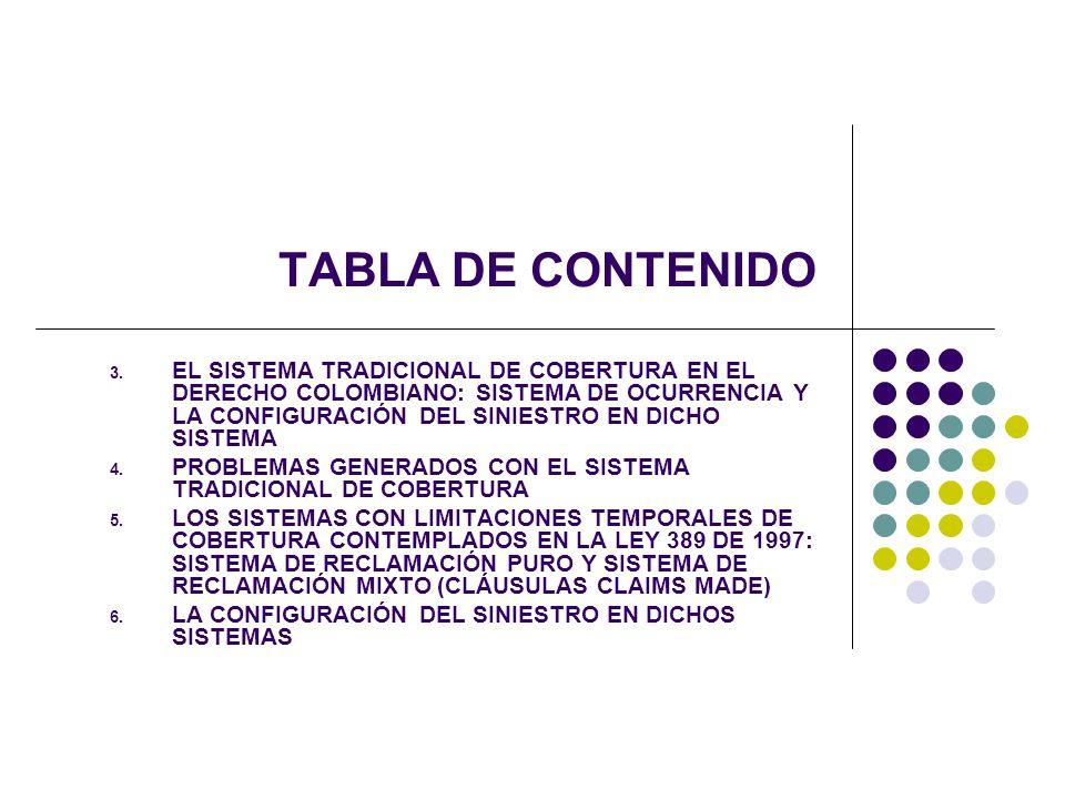 TABLA DE CONTENIDO 3. EL SISTEMA TRADICIONAL DE COBERTURA EN EL DERECHO COLOMBIANO: SISTEMA DE OCURRENCIA Y LA CONFIGURACIÓN DEL SINIESTRO EN DICHO SI