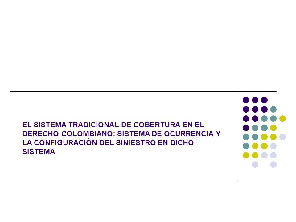 EL SISTEMA TRADICIONAL DE COBERTURA EN EL DERECHO COLOMBIANO: SISTEMA DE OCURRENCIA Y LA CONFIGURACIÓN DEL SINIESTRO EN DICHO SISTEMA