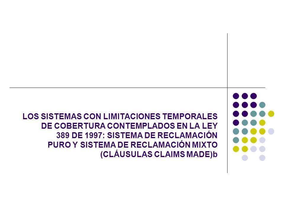 LOS SISTEMAS CON LIMITACIONES TEMPORALES DE COBERTURA CONTEMPLADOS EN LA LEY 389 DE 1997: SISTEMA DE RECLAMACIÓN PURO Y SISTEMA DE RECLAMACIÓN MIXTO (