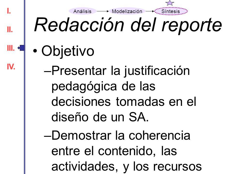 Redacción del reporte Objetivo –Presentar la justificación pedagógica de las decisiones tomadas en el diseño de un SA. –Demostrar la coherencia entre