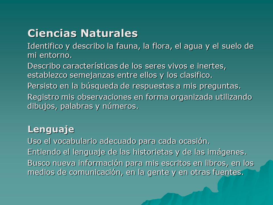 Ciencias Naturales Identifico y describo la fauna, la flora, el agua y el suelo de mi entorno. Describo características de los seres vivos e inertes,