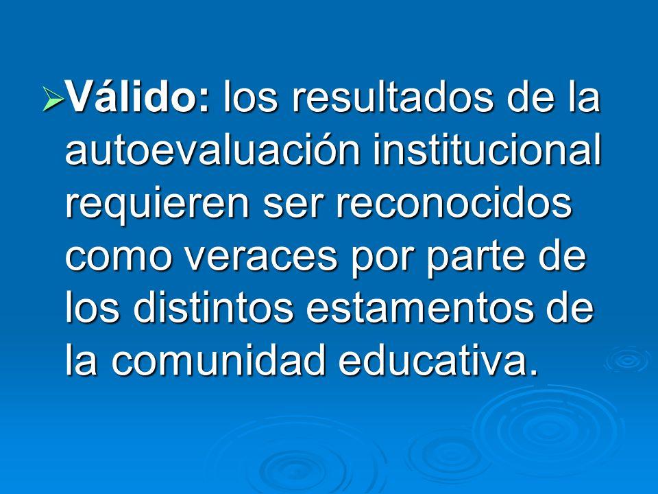 Válido: los resultados de la autoevaluación institucional requieren ser reconocidos como veraces por parte de los distintos estamentos de la comunidad