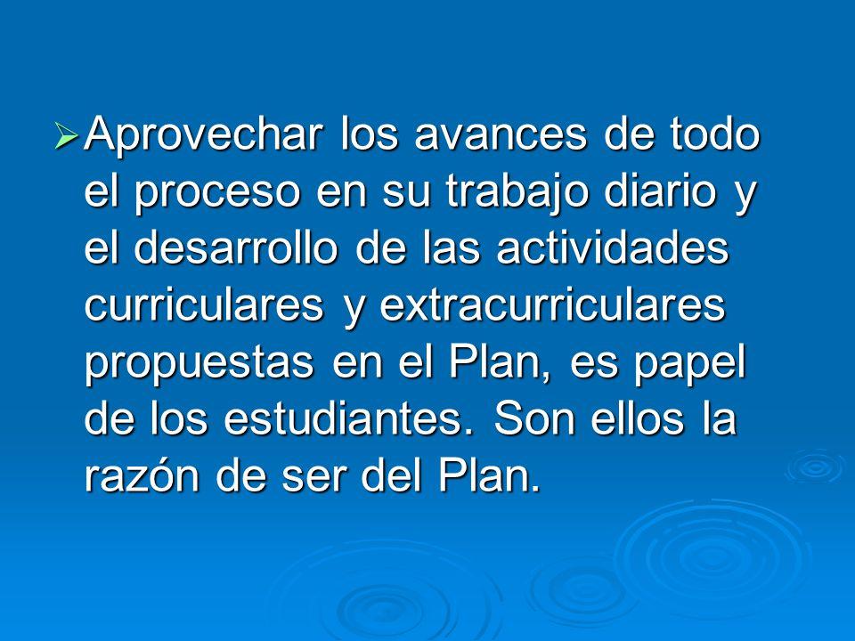 Aprovechar los avances de todo el proceso en su trabajo diario y el desarrollo de las actividades curriculares y extracurriculares propuestas en el Pl