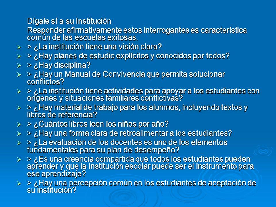 Dígale sí a su Institución Responder afirmativamente estos interrogantes es característica común de las escuelas exitosas. > ¿La institución tiene una