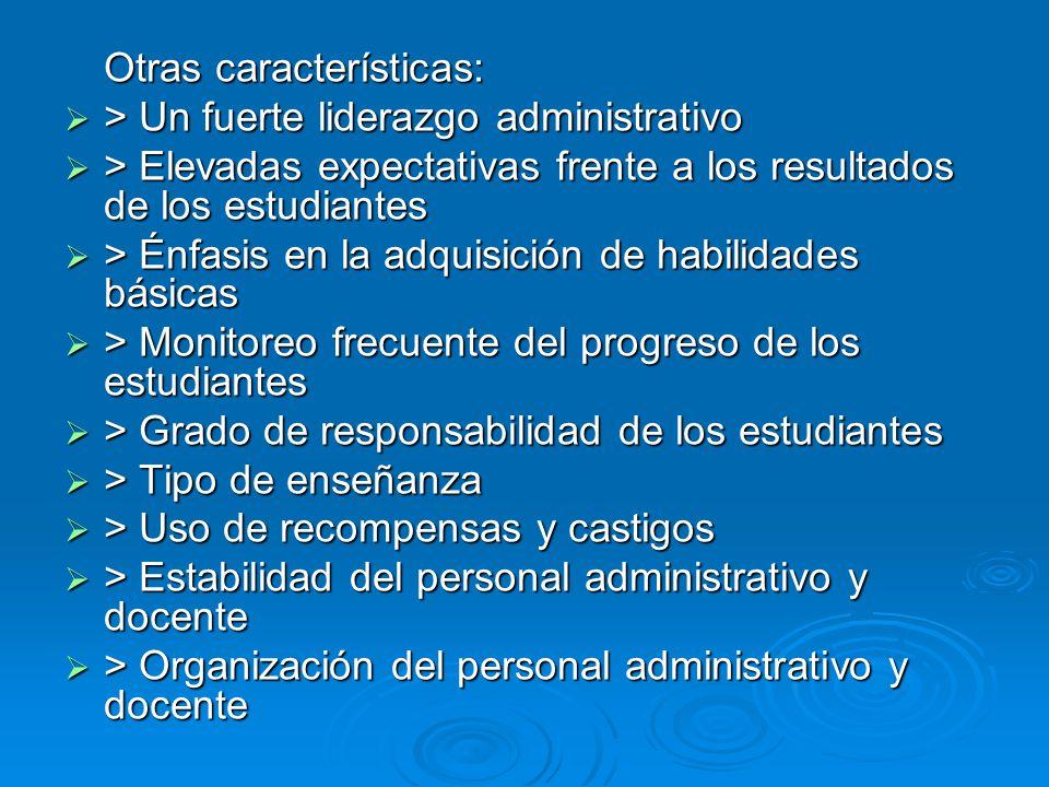 Otras características: > Un fuerte liderazgo administrativo > Un fuerte liderazgo administrativo > Elevadas expectativas frente a los resultados de lo