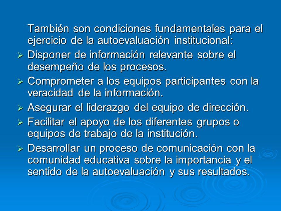 También son condiciones fundamentales para el ejercicio de la autoevaluación institucional: Disponer de información relevante sobre el desempeño de lo