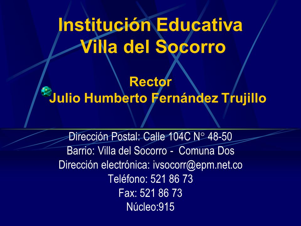 Institución Educativa Villa del Socorro Rector Julio Humberto Fernández Trujillo Dirección Postal: Calle 104C N° 48-50 Barrio: Villa del Socorro - Com