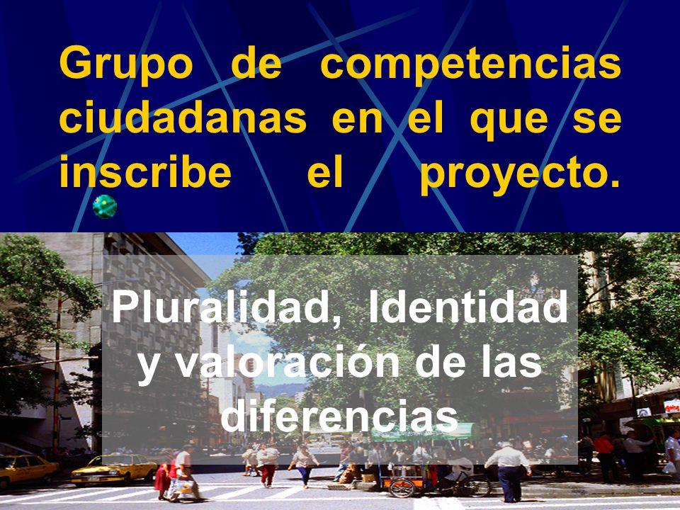 Grupo de competencias ciudadanas en el que se inscribe el proyecto. Pluralidad, Identidad y valoración de las diferencias