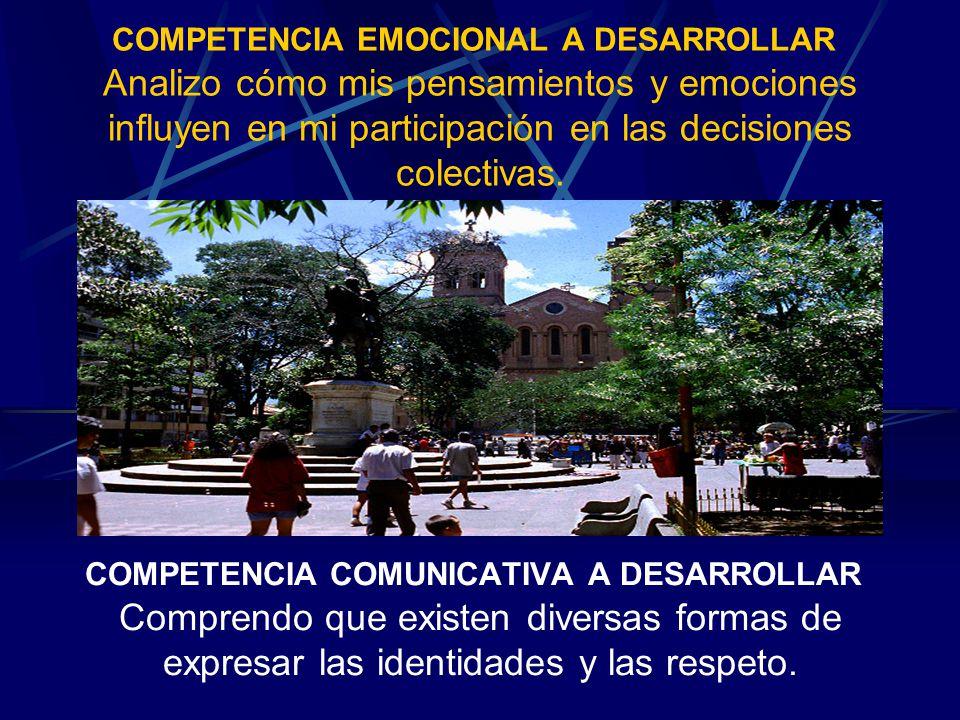 COMPETENCIA EMOCIONAL A DESARROLLAR Analizo cómo mis pensamientos y emociones influyen en mi participación en las decisiones colectivas. COMPETENCIA C
