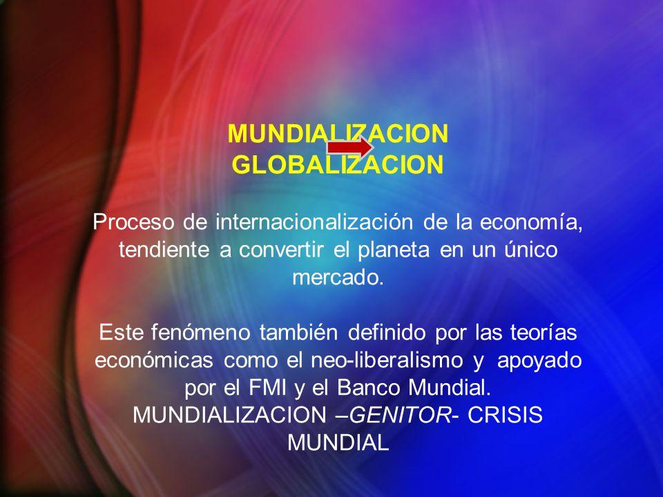 MUNDIALIZACION GLOBALIZACION Proceso de internacionalización de la economía, tendiente a convertir el planeta en un único mercado. Este fenómeno tambi