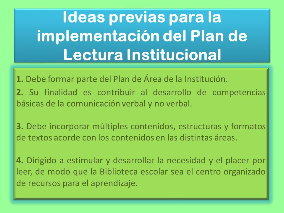 Ideas previas para la implementación del Plan de Lectura Institucional 1. Debe formar parte del Plan de Área de la Institución. 2. Su finalidad es con