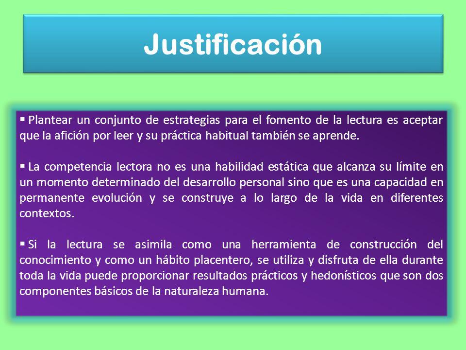 Justificación Plantear un conjunto de estrategias para el fomento de la lectura es aceptar que la afición por leer y su práctica habitual también se a