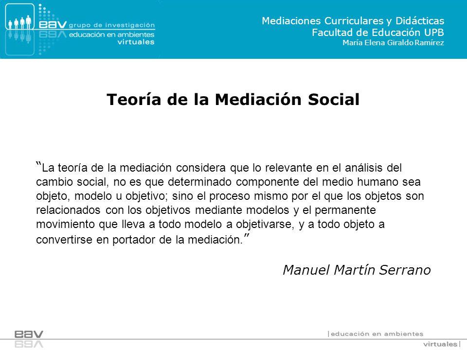 La teoría de la mediación considera que lo relevante en el análisis del cambio social, no es que determinado componente del medio humano sea objeto, m