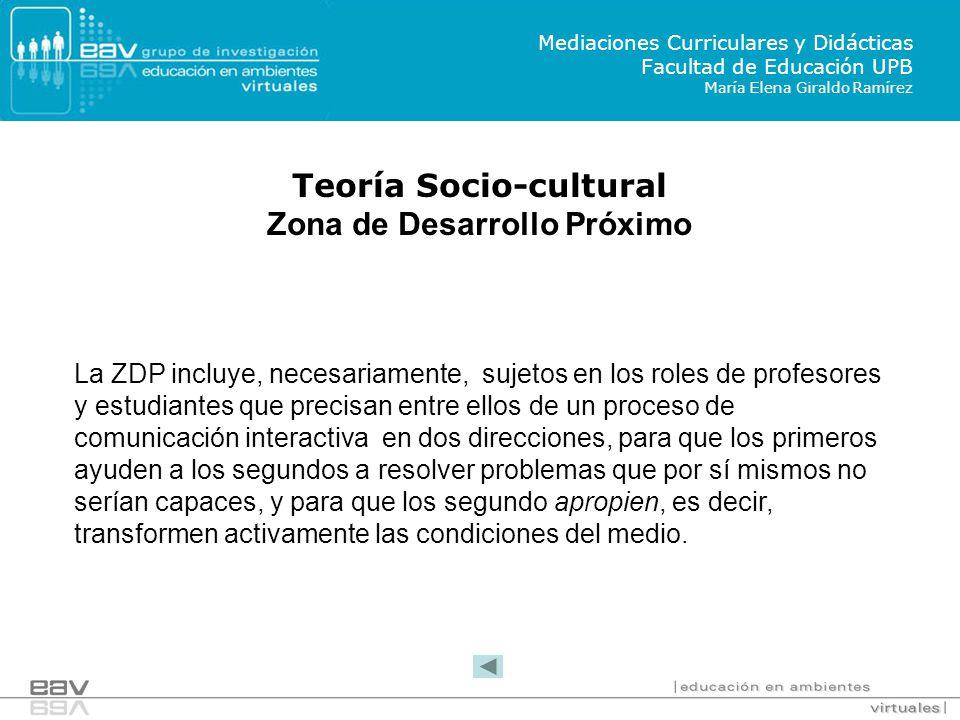La ZDP incluye, necesariamente, sujetos en los roles de profesores y estudiantes que precisan entre ellos de un proceso de comunicación interactiva en