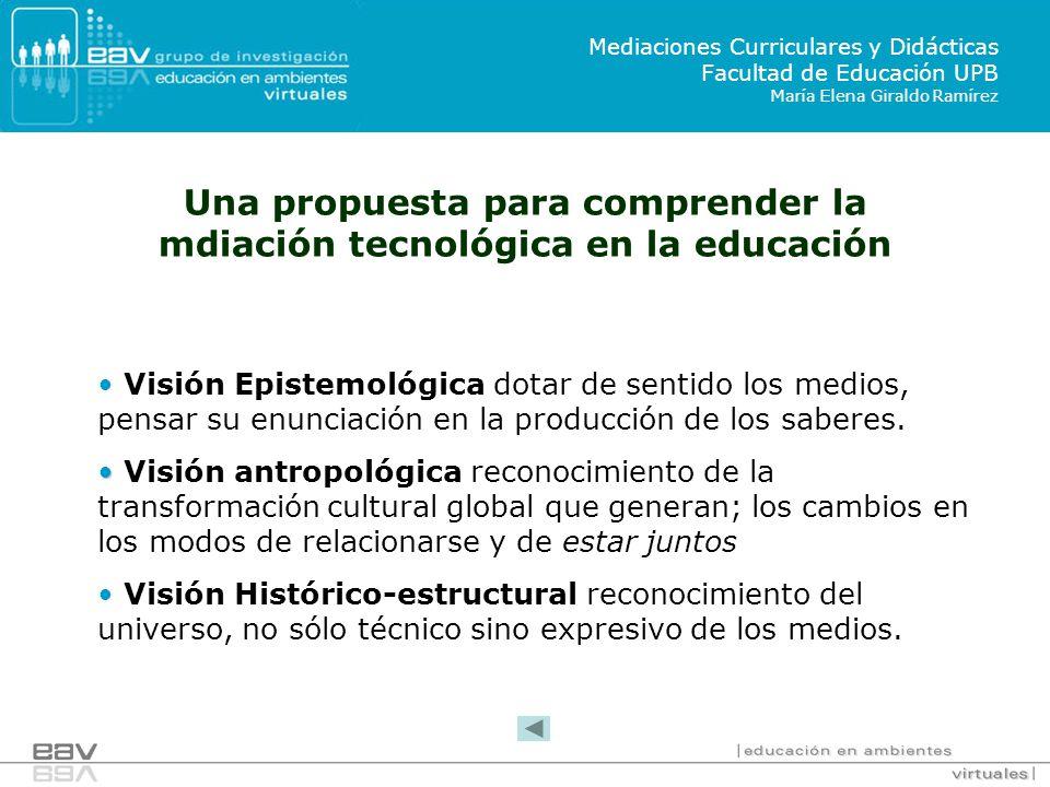 Una propuesta para comprender la mdiación tecnológica en la educación Visión Epistemológica dotar de sentido los medios, pensar su enunciación en la producción de los saberes.