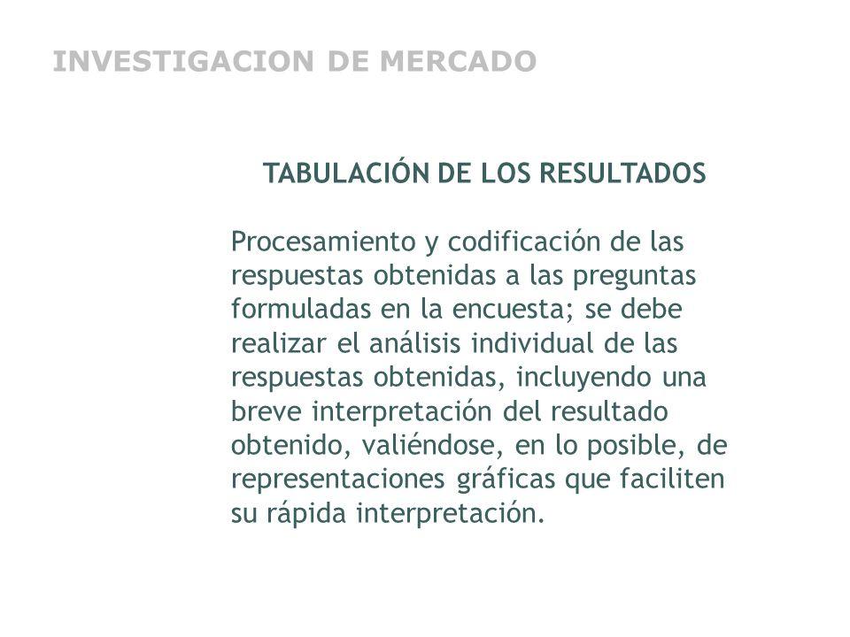 TABULACIÓN DE LOS RESULTADOS Procesamiento y codificación de las respuestas obtenidas a las preguntas formuladas en la encuesta; se debe realizar el a