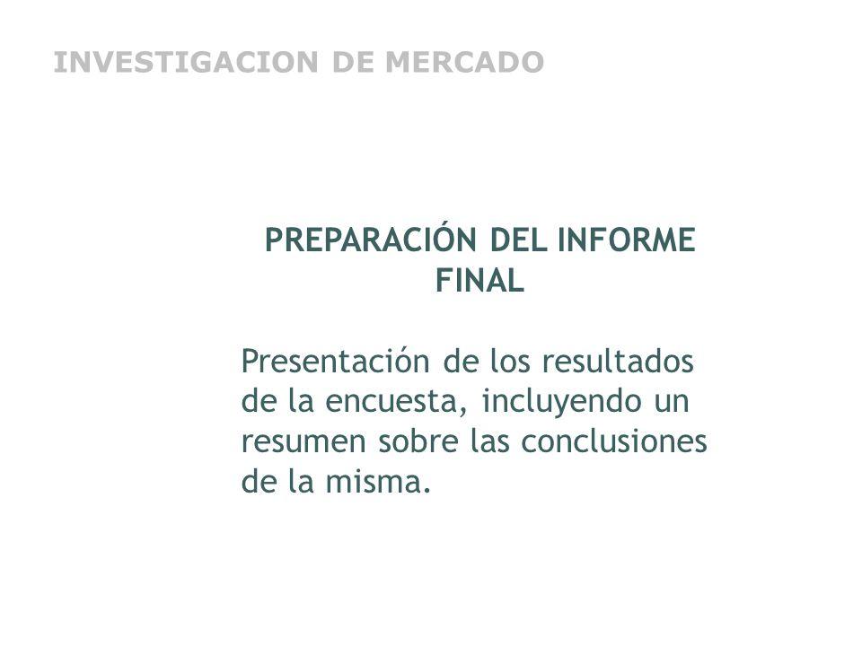 PREPARACIÓN DEL INFORME FINAL Presentación de los resultados de la encuesta, incluyendo un resumen sobre las conclusiones de la misma. INVESTIGACION D