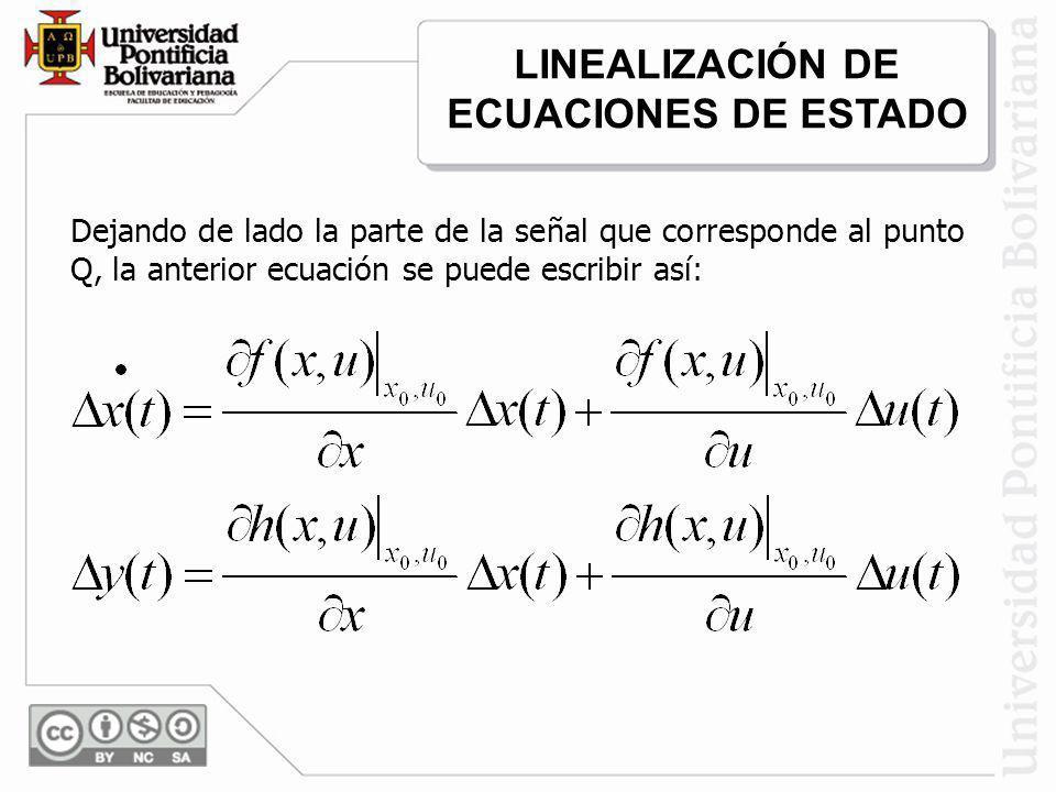 Dejando de lado la parte de la señal que corresponde al punto Q, la anterior ecuación se puede escribir así: LINEALIZACIÓN DE ECUACIONES DE ESTADO