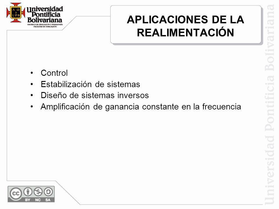 APLICACIONES DE LA REALIMENTACIÓN Control Estabilización de sistemas Diseño de sistemas inversos Amplificación de ganancia constante en la frecuencia