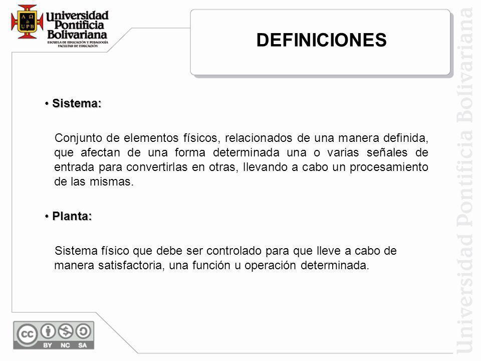 Sistema: Sistema: Conjunto de elementos físicos, relacionados de una manera definida, que afectan de una forma determinada una o varias señales de ent
