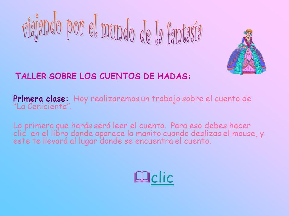 TALLER SOBRE LOS CUENTOS DE HADAS: Primera clase: Hoy realizaremos un trabajo sobre el cuento de La Cenicienta. Lo primero que harás será leer el cuen