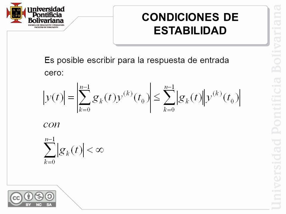 Es posible escribir para la respuesta de entrada cero: CONDICIONES DE ESTABILIDAD