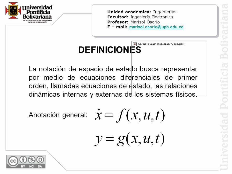DEFINICIONES La notación de espacio de estado busca representar por medio de ecuaciones diferenciales de primer orden, llamadas ecuaciones de estado, las relaciones dinámicas internas y externas de los sistemas físicos.