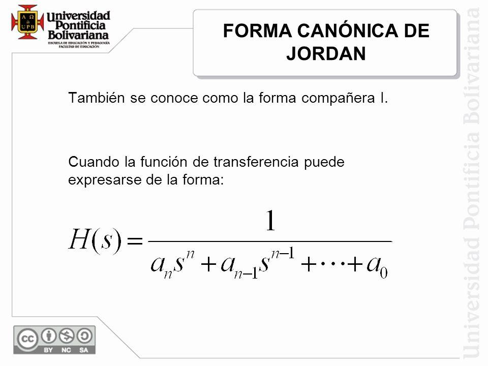 También se conoce como la forma compañera I. Cuando la función de transferencia puede expresarse de la forma: FORMA CANÓNICA DE JORDAN