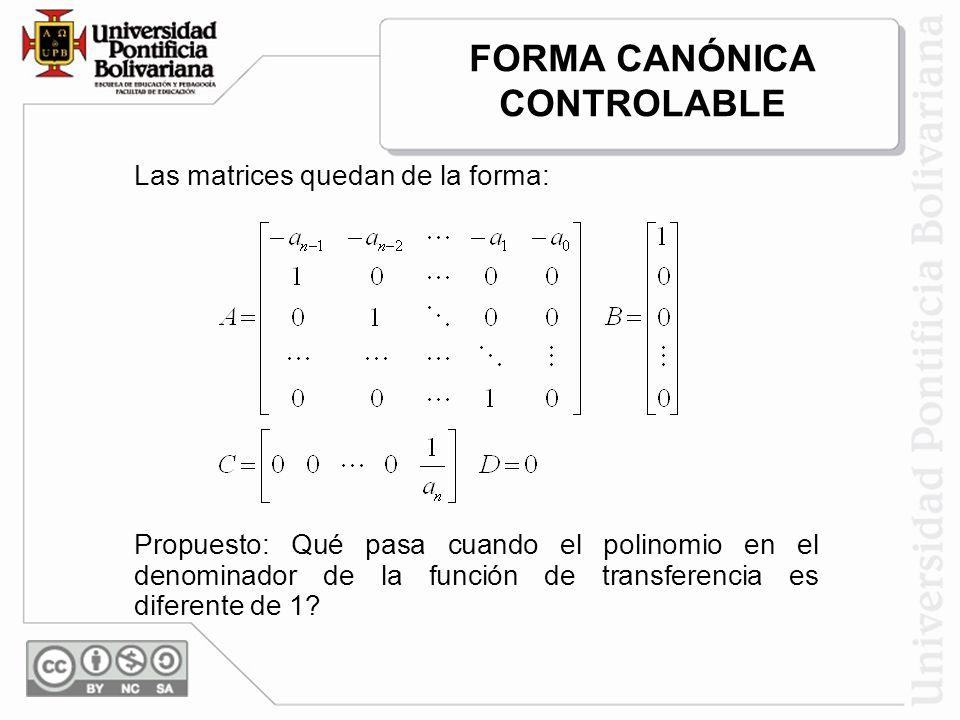 Las matrices quedan de la forma: Propuesto: Qué pasa cuando el polinomio en el denominador de la función de transferencia es diferente de 1? FORMA CAN