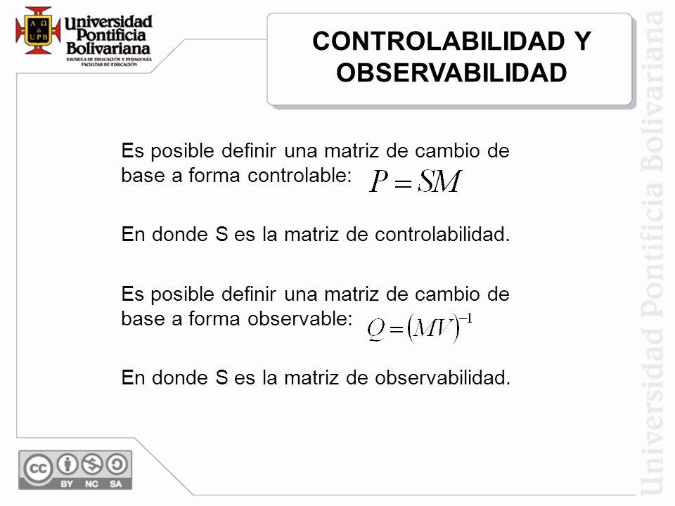 Es posible definir una matriz de cambio de base a forma controlable: En donde S es la matriz de controlabilidad. Es posible definir una matriz de camb
