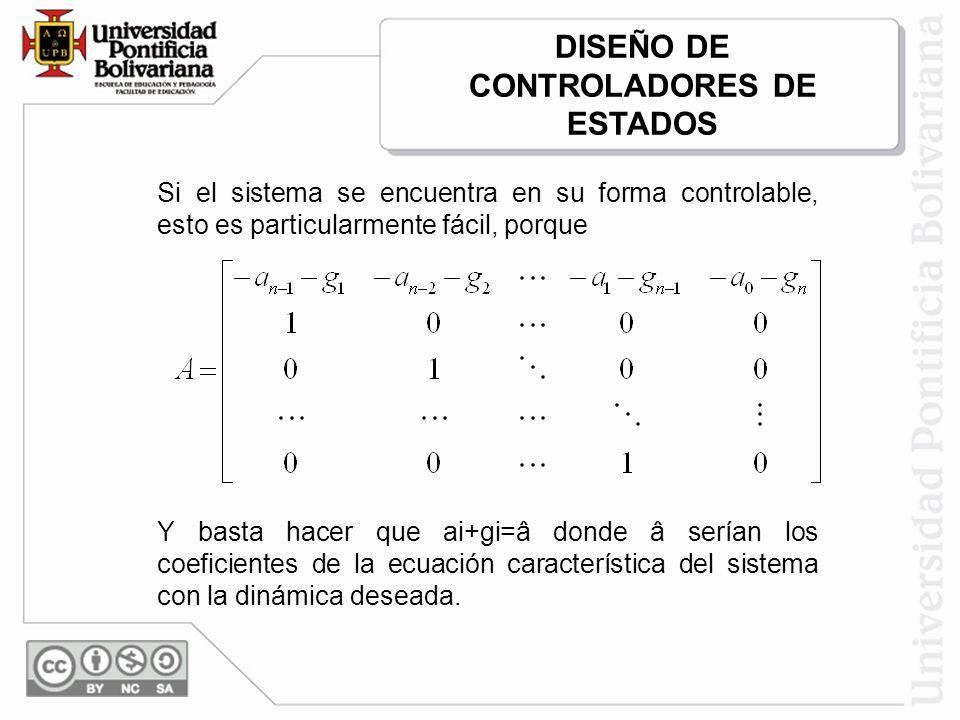 Si el sistema se encuentra en su forma controlable, esto es particularmente fácil, porque Y basta hacer que ai+gi=â donde â serían los coeficientes de la ecuación característica del sistema con la dinámica deseada.