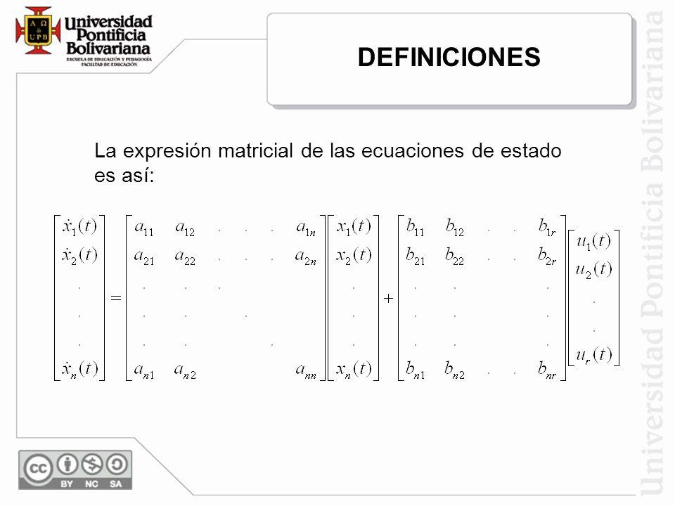 La expresión matricial de las ecuaciones de estado es así: DEFINICIONES