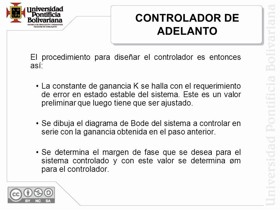 El procedimiento para diseñar el controlador es entonces así: La constante de ganancia K se halla con el requerimiento de error en estado estable del