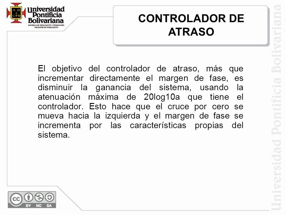 El objetivo del controlador de atraso, más que incrementar directamente el margen de fase, es disminuir la ganancia del sistema, usando la atenuación