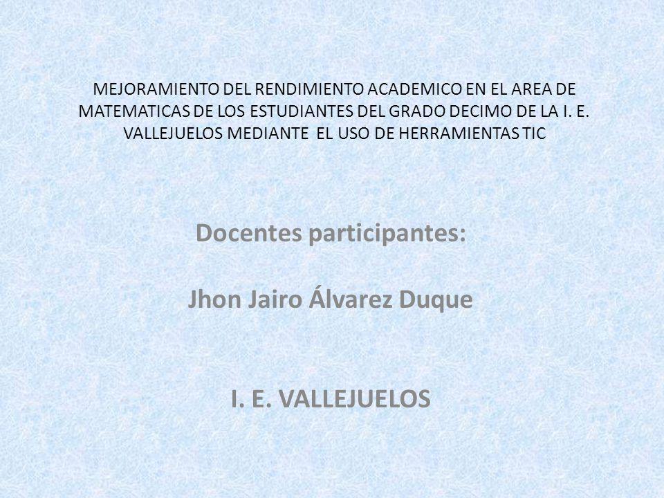 MEJORAMIENTO DEL RENDIMIENTO ACADEMICO EN EL AREA DE MATEMATICAS DE LOS ESTUDIANTES DEL GRADO DECIMO DE LA I. E. VALLEJUELOS MEDIANTE EL USO DE HERRAM