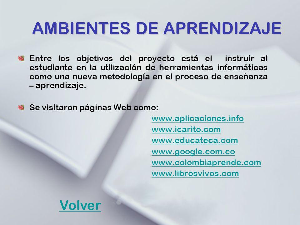 AMBIENTES DE APRENDIZAJE Entre los objetivos del proyecto está el instruir al estudiante en la utilización de herramientas informáticas como una nueva