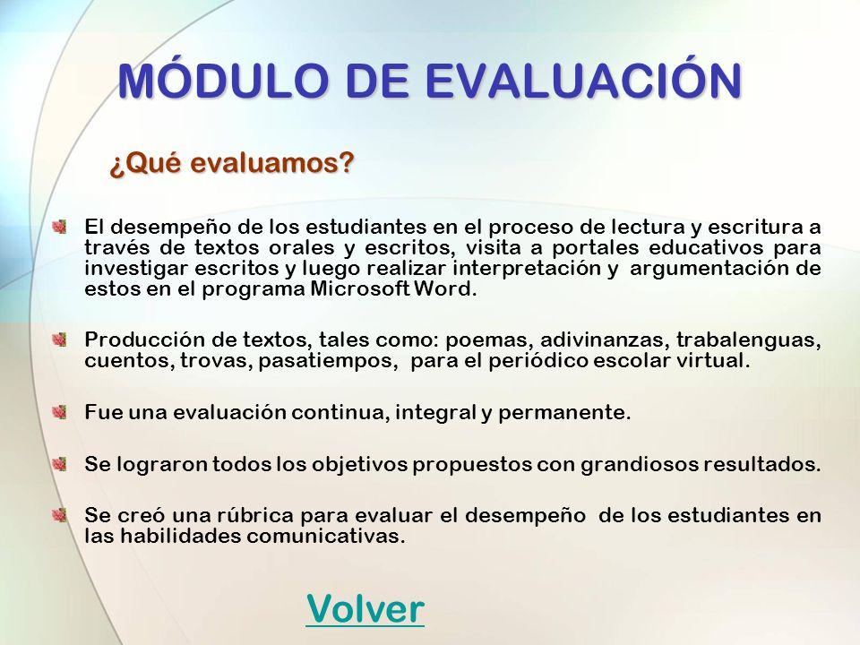 MÓDULO DE EVALUACIÓN ¿Qué evaluamos? ¿Qué evaluamos? El desempeño de los estudiantes en el proceso de lectura y escritura a través de textos orales y