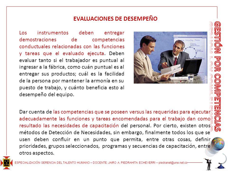 ESPECIALIZACIÓN GERENCIA DEL TALENTO HUMANO – DOCENTE: JAIRO A. PIEDRAHITA ECHEVERRI – piedranet@une.net.co EVALUACIONES DE DESEMPEÑO Los instrumentos