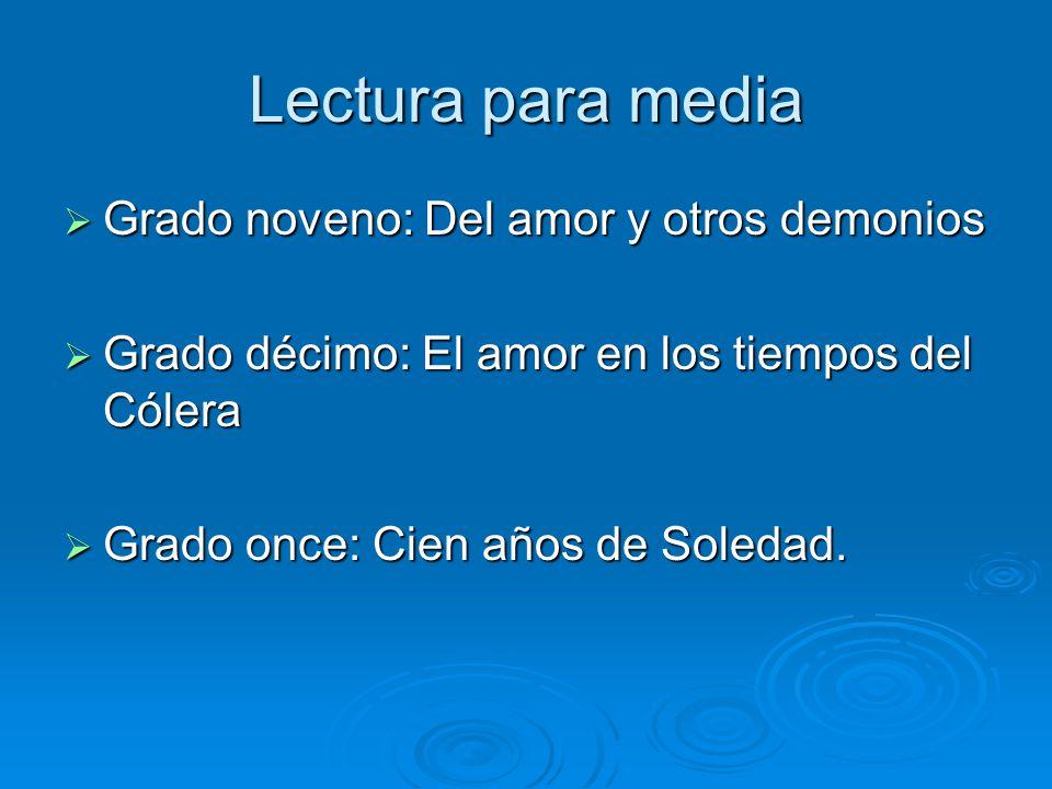 Lectura para media Grado noveno: Del amor y otros demonios Grado noveno: Del amor y otros demonios Grado décimo: El amor en los tiempos del Cólera Gra
