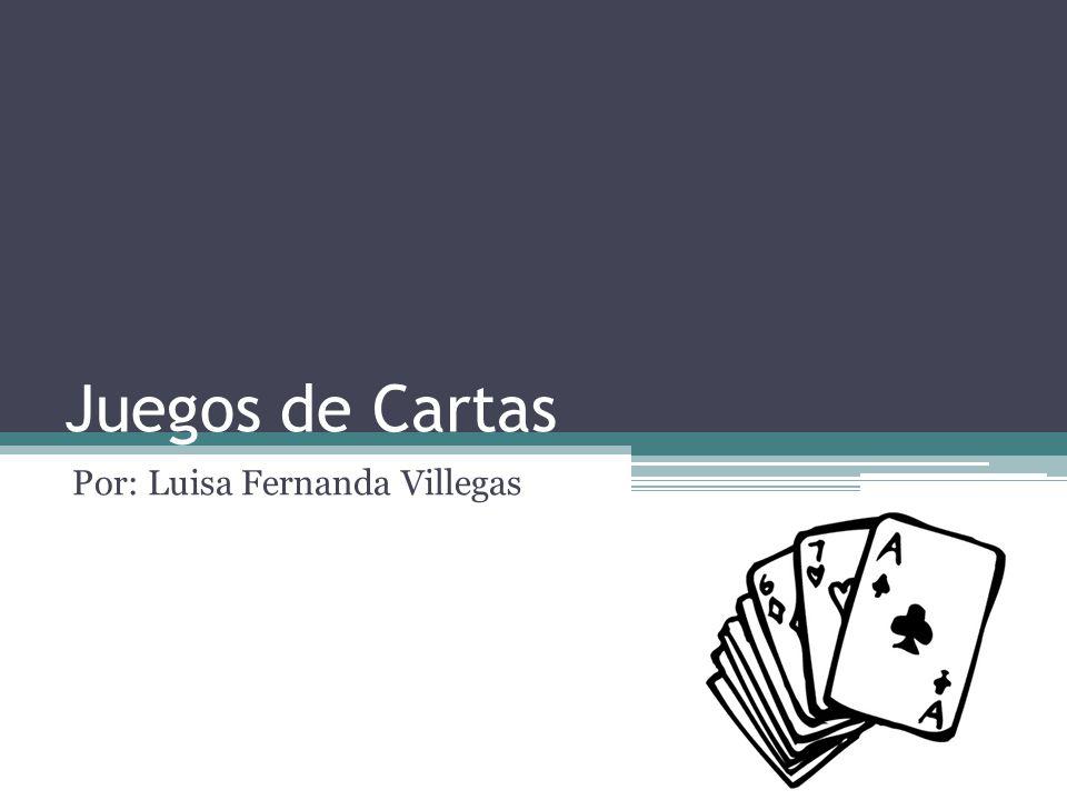 Juegos de Cartas Por: Luisa Fernanda Villegas