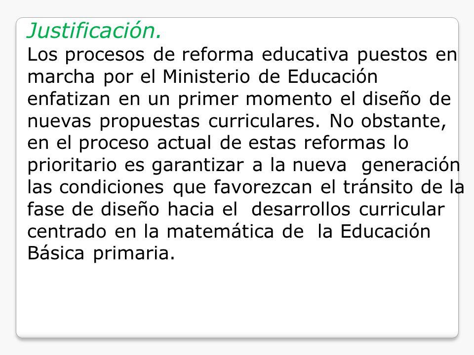 Justificación. Los procesos de reforma educativa puestos en marcha por el Ministerio de Educación enfatizan en un primer momento el diseño de nuevas p