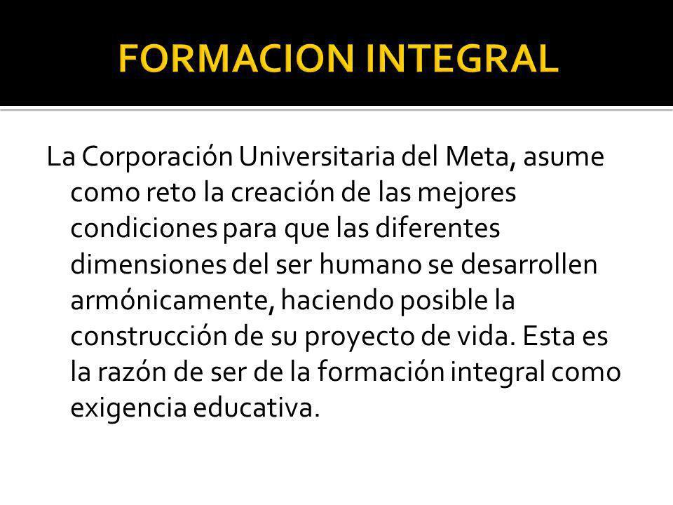 La Corporación Universitaria del Meta, asume como reto la creación de las mejores condiciones para que las diferentes dimensiones del ser humano se de