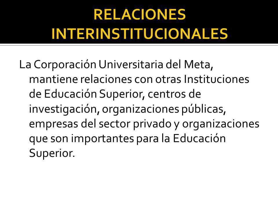 La Corporación Universitaria del Meta, mantiene relaciones con otras Instituciones de Educación Superior, centros de investigación, organizaciones púb