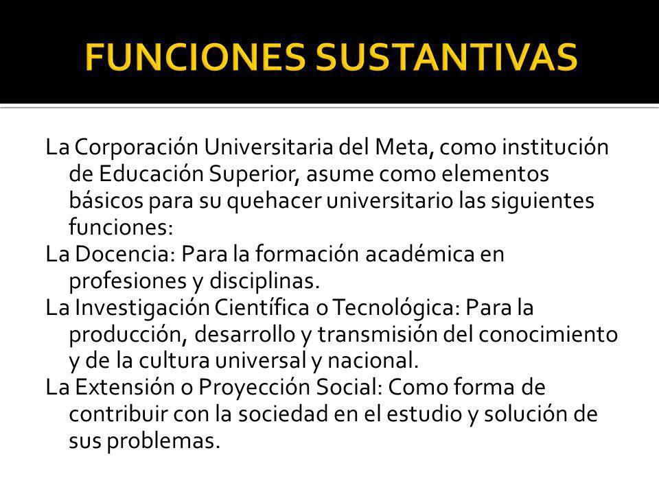 La Corporación Universitaria del Meta, como institución de Educación Superior, asume como elementos básicos para su quehacer universitario las siguien