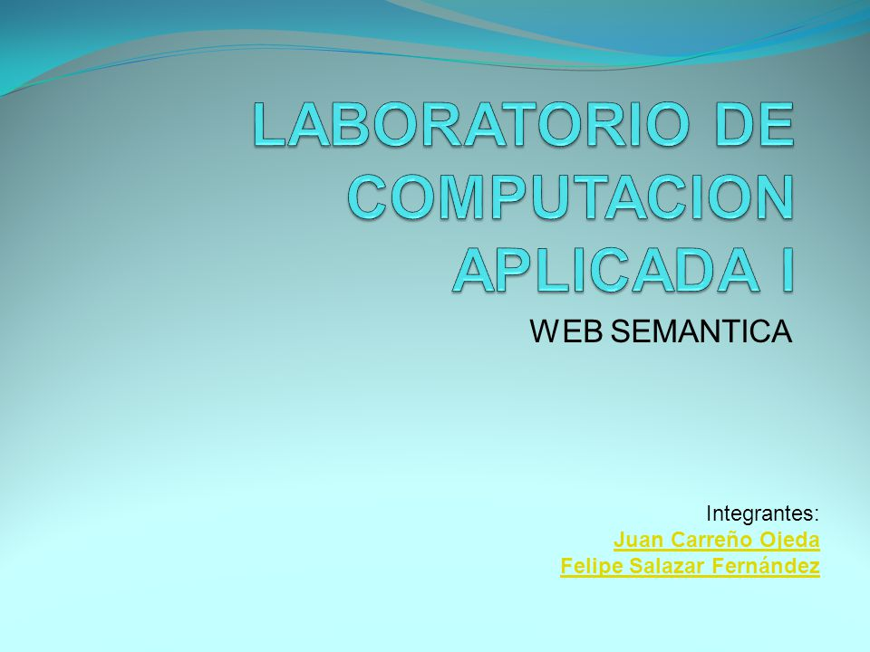 WEB SEMANTICA Integrantes: Juan Carreño Ojeda Felipe Salazar Fernández