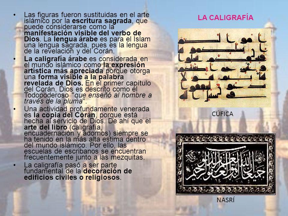 LA CALIGRAFÍA Las figuras fueron sustituidas en el arte islámico por la escritura sagrada, que puede considerarse como la manifestación visible del ve