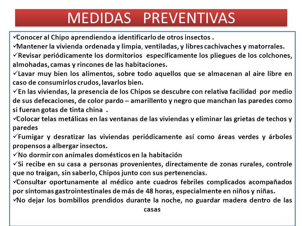 PRINCIPALES RECOMENDACIONES EN CASO DE SER PICADO POR CHIPO No rascarse ni restregarse la zona afectada, para evitar que las heces del vector entren en contacto con la sangre a través de la herida, y buscar atención médica inmediata en cualquier centro de salud.